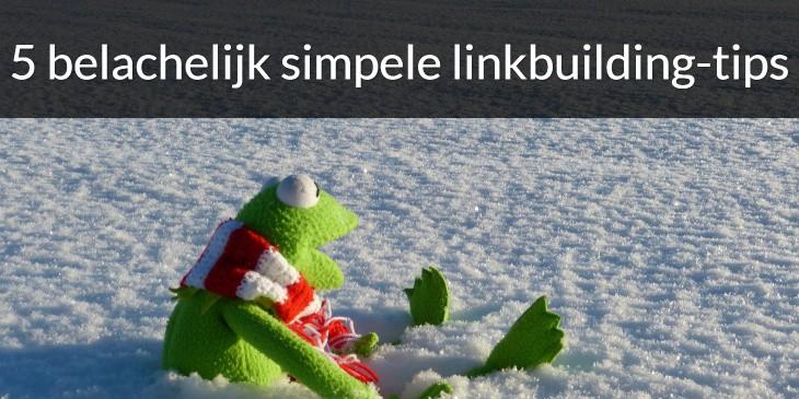 5 belachelijk simpele linkbuilding-tips
